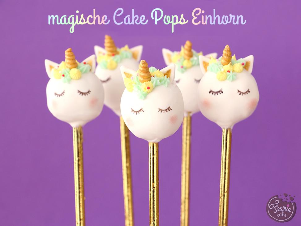 magische cake pops im einhornlook die anleitung von f erie cake. Black Bedroom Furniture Sets. Home Design Ideas
