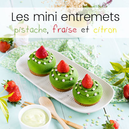 Les mini entremets pistache fraise et citron